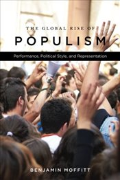 Global Rise of Populism : Performance, Political Style, and Representation - Moffitt, Benjamin