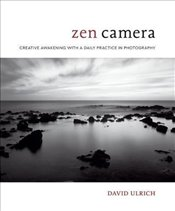 Zen Camera: Creative Awakening with a Daily Practice in Photography - Ulrich, David
