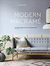 Modern Macrame: 33 Stylish Projects for Your Handmade Home - Katz, Emily