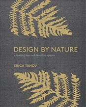 Design by Nature: Creating Layered, Lived-In Spaces Inspired by the Natural World - Tanov, Erica
