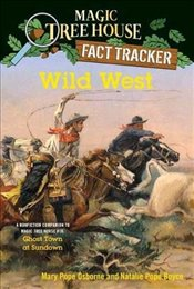 Wild West : A Nonfiction Companion to Magic Tree House #10 : Ghost Town at Sundown - Osborne, Mary Pope