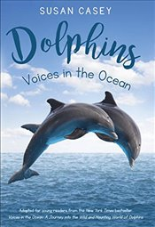 Dolphins: Voices in the Ocean - Casey, Susan