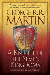 Knight of the Seven Kingdoms: Being the Adventure of Ser Duncan the Tall, and His Squire, Egg - Martin, George R. R.