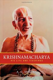 Krishnamacharya : His Life and Teachings - Mohan, A.G.