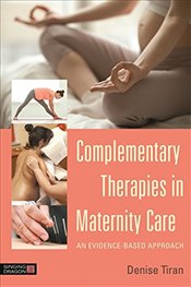 Complementary Therapies in Maternity Care : An Evidence-Based Approach - Tiran, Denise