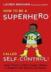 How to Be a Superhero Called Self-Control! - Brukner, Lauren
