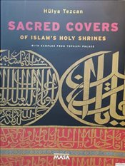 Sacred Covers of Islams Holy Shrines with Samples from Topkapı Palace - Tezcan, Hülya