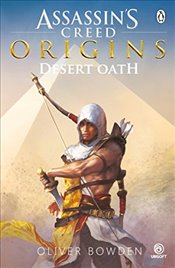 Desert Oath : The Official Prequel to Assassin's Creed Origins - Bowden, Oliver