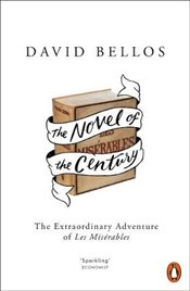 Novel of the Century : The Extraordinary Adventure of Les Miserables - Bellos, David