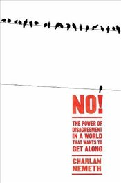 No! : The Power of Disagreement in a World that Wants to Get Along - Nemeth, Charlan
