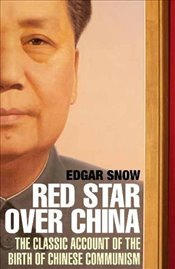 Red Star Over China : The Classic Account of the Birth of Chinese Communism - Snow, Edgar