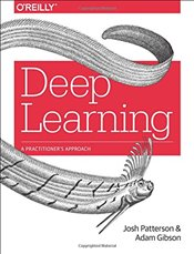 Deep Learning : A Practitioners Approach - Gibson, Adam