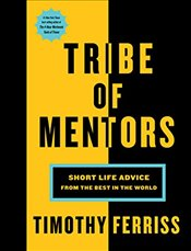 Tribe of Mentors : Short Life Advice from the Best in the World - Ferriss, Timothy
