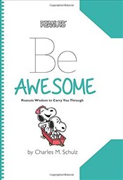 Peanuts: Be Awesome: Peanuts Wisdom to Carry You Through - Schulz, Charles M