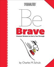 Peanuts: Be Brave: Peanuts Wisdom to Carry You Through - Schulz, Charles
