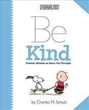 Peanuts: Be Kind: Peanuts Wisdom to Carry You Through - Schulz, Charles