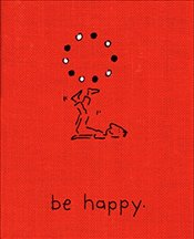 Be Happy : Deluxe Edition : A Little Book to Help You Live a Happy Life - Sheehan, Monica