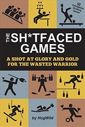 Sh*tfaced Games: A Shot at Glory and Gold for the Wasted Warrior - HogWild, HogWild