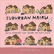 Suburban Haiku: Poetic Dispatches from Behind the Picket Fence - Price, Peyton