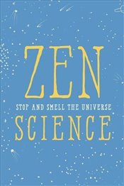 Zen Science : Stop and Smell the Universe - Javna, John