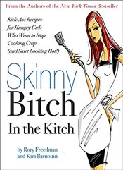 Skinny Bitch in the Kitch: Kick-Ass Solutions for Hungry Girls Who Want to Stop Cooking Crap (and St - Barnouin, Kim