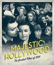 Majestic Hollywood: The Greatest Films of 1939 - Vieira, Mark