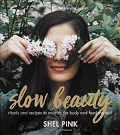 Slow Beauty: Rituals and Recipes to Nourish the Body and Feed the Soul - Pink, Shel