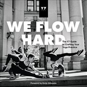 We Flow Hard: The Y7 Guide to Crafting Your Yoga Practice - Levey, Sarah
