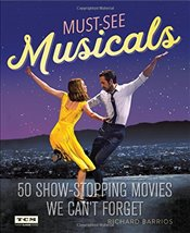 Turner Classic Movies Must-See Musicals: 50 Show-Stopping Movies We Cant Forget - Barrios, Richard