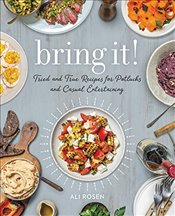 Bring It! : Tried and True Recipes for Potlucks and Casual Entertaining - Rosen, Ali