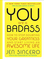 You Are a Badass (Deluxe Edition): How to Stop Doubting Your Greatness and Start Living an Awesome L - Sincero, Jen