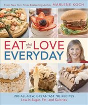 Eat What You Love--Everyday!: 200 All-New, Great-Tasting Recipes Low in Sugar, Fat, and Calories - Koch, Marlene