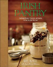 Irish Pantry: Traditional Breads, Preserves, and Goodies to Feed the Ones You Love - Hulsman, Lynn Marie