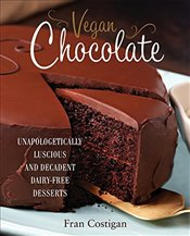 Vegan Chocolate: Unapologetically Luscious and Decadent Dairy-Free Desserts - Costigan, Fran