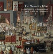 Mercantile Effect : On Art and Exchange in the Islamicate World During 17th 18th Centuries  - Babaie, Sussan