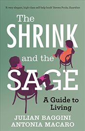 Shrink and the Sage : A Guide to Living - Baggini, Julian