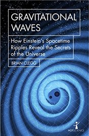 Gravitational Waves : How Einstein's spacetime ripples reveal the secrets of the universe - Clegg, Brian