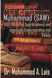 Muhammad ( SAW) : 1001 Universal Appreciations & Interfaith Understanding & Peace - Lais, Dr Mohammed Abul