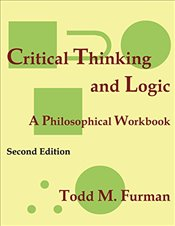 Critical Thinking and Logic : A Philosophical Workbook - Furman, Todd M.