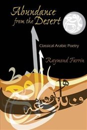 Abundance from the Desert: Classical Arabic Poetry (Middle East Literature in Translation) - Farrin, Raymond