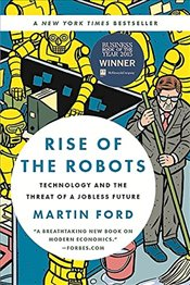 Rise of the Robots : Technology and the Threat of a Jobless Future - Ford, Martin
