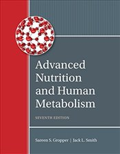 Advanced Nutrition and Human Metabolism 7E - Smith, Jack