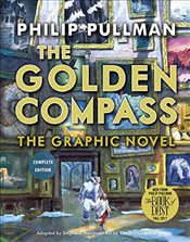 Golden Compass Graphic Novel : Complete Edition  - Pullman, Philip