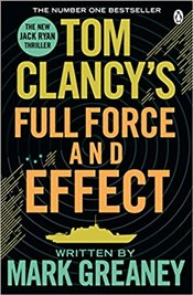 Tom Clancys Full Force and Effect : A Jack Ryan Thriller - Greaney, Mark