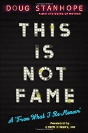 This is not Fame : A From What I Re-Memoir - Stanhope, Doug