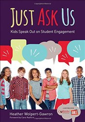 Just Ask Us : Kids Speak Out on Student Engagement - Wolpert-Gawron, Heather