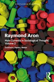 Main Currents in Sociological Thought : Durkheim, Pareto, Weber  - Aron, Raymond