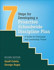 Seven Steps for Developing a Proactive Schoolwide Discipline Plan: A Guide for Principals and Leader - Colvin, Geoff