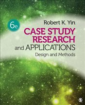 Case Study Research and Application : Design and Methods - Yin, Robert K.