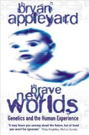 Brave New Worlds : Genetics and the Human Experience - Appleyard, Bryan